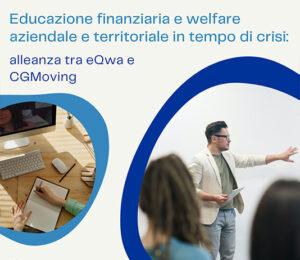 Educazione finanziaria e welfare territoriale in tempo di crisi: alleanza tra eQwa e CGMoving